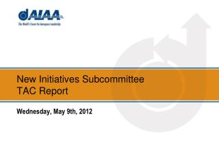 New Initiatives Subcommittee TAC Report