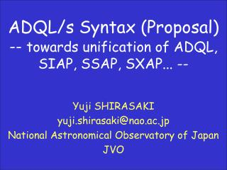 ADQL/s Syntax (Proposal) --  towards unification of ADQL, SIAP, SSAP, SXAP... --