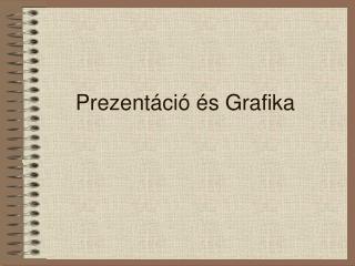 Prezentáció és Grafika
