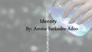 Identity By: Amma Sarkodee-Adoo