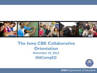 The Iowa CBE Collaborative Orientation November 19, 2013 # IACompED