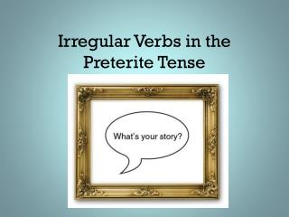Irregular Verbs in the Preterite Tense
