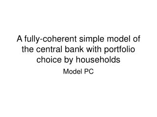 A fully-coherent simple model of the central bank with portfolio choice by households