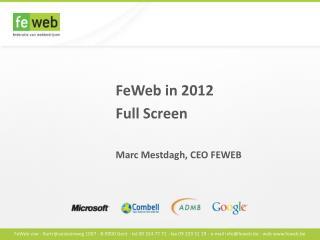 FeWeb in 2012 Full Screen Marc Mestdagh, CEO FEWEB
