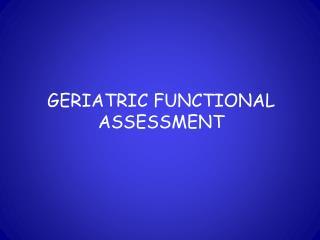 GERIATRIC FUNCTIONAL ASSESSMENT