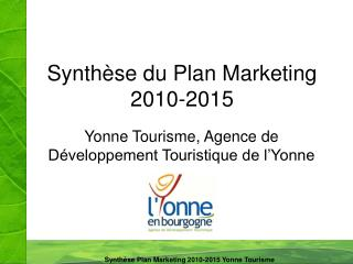 Synthèse du Plan Marketing 2010-2015