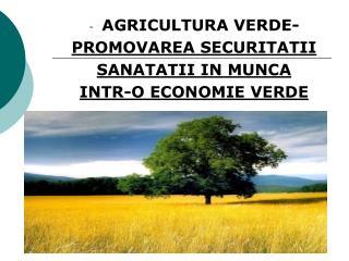 AGRICULTURA VERDE-  PROMOVAREA SECURITATII  SANATATII IN MUNCA  INTR-O ECONOMIE VERDE