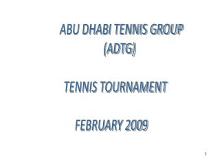 ABU DHABI TENNIS GROUP (ADTG) TENNIS TOURNAMENT FEBRUARY 2009
