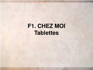 F1. CHEZ MOI Tablettes