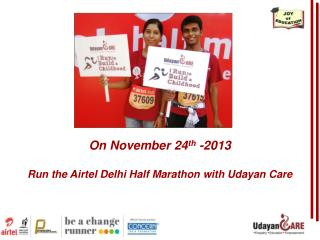 On November 24 th  -2013 Run the Airtel Delhi Half Marathon with Udayan Care