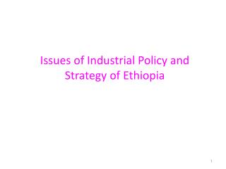 Issues of Industrial Policy and Strategy of Ethiopia