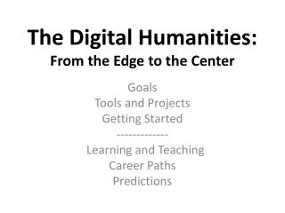 The Digital Humanities:  From the Edge to the Center
