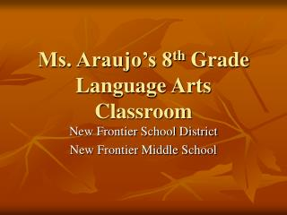 Ms. Araujo's 8 th  Grade Language Arts Classroom