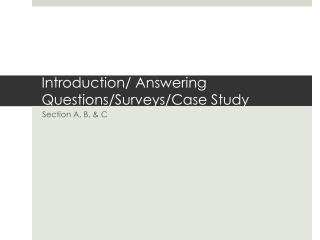 Introduction/ Answering Questions/Surveys/Case Study