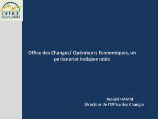 Office des Changes/ Opérateurs Economiques, un partenariat indispensable