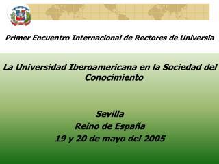 La Universidad Iberoamericana en la Sociedad del Conocimiento Sevilla Reino  de  España