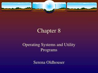 Operating Systems and Utility Programs  Serena Oldhouser