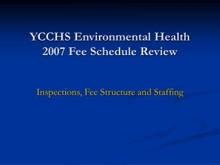 YCCHS Environmental Health 2007 Fee Schedule Review