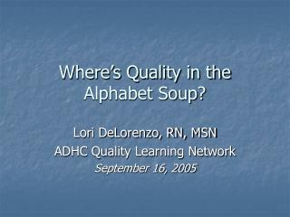 Where's Quality in the Alphabet Soup?