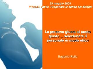 La persona giusta al posto giusto  selezionare il personale in modo etico    Eugenio Rollo