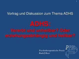 Vortrag und Diskussion zum Thema ADHS  ADHS: Vererbt und unheilbar? Oder