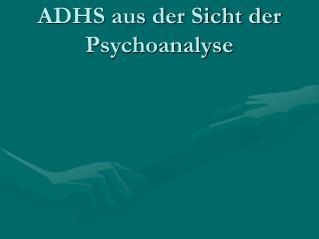 ADHS aus der Sicht der Psychoanalyse