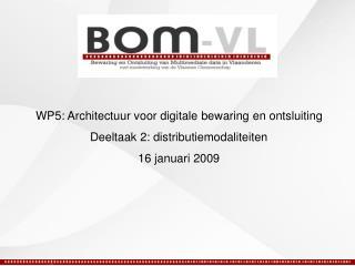 WP5: Architectuur voor digitale bewaring en ontsluiting Deeltaak 2: distributiemodaliteiten
