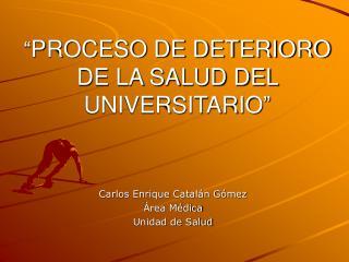 � PROCESO DE DETERIORO DE LA SALUD DEL UNIVERSITARIO�