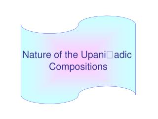 Nature of the Upani  adic  Compositions