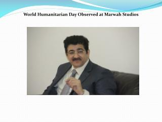 World Humanitarian Day Observed at Marwah Studios