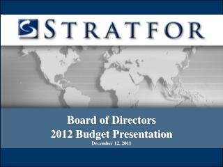 Board of Directors 2012 Budget Presentation December 12, 2011