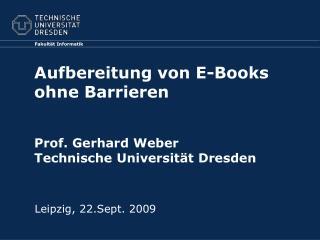 Aufbereitung von E-Books ohne Barrieren Prof. Gerhard Weber Technische Universität Dresden