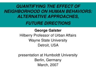 QUANTIFYING THE EFFECT OF NEIGHBORHOOD ON HUMAN BEHAVIORS: ALTERNATIVE APPROACHES,             FUTURE DIRECTIONS