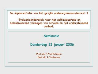 Seminarie   Donderdag 12 januari 2006 Prof. dr. P. Van Petegem Prof. dr. J. Verhoeven