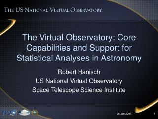 Robert Hanisch US National Virtual Observatory Space Telescope Science Institute
