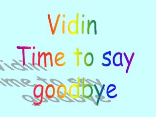 Vidin  Time to say goodbye