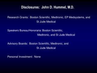 Disclosures:  John D. Hummel, M.D.