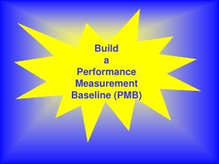 Build a   Performance Measurement Baseline (PMB)