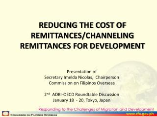 REDUCING THE COST OF REMITTANCES/CHANNELING REMITTANCES FOR DEVELOPMENT