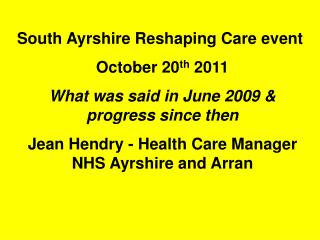 South Ayrshire Reshaping Care event October 20 th  2011