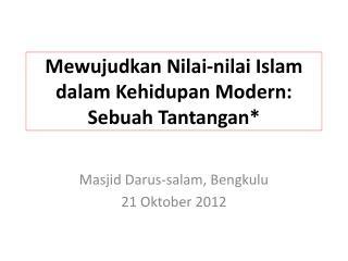 Mewujudkan Nilai-nilai Islam dalam Kehidupan Modern: Sebuah Tantangan*