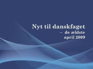 Nyt til danskfaget     de  ldste april 2009