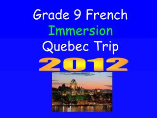 Grade 9 French  Immersion Quebec Trip