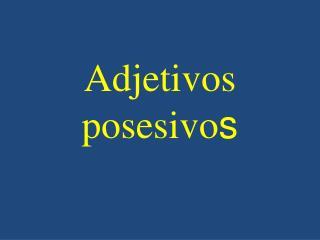Adjetivos posesivo s