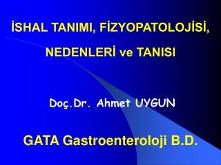 İSHAL TANIMI, FİZYOPATOLOJİSİ,  NEDENLERİ ve TANISI Doç.Dr. Ahmet UYGUN GATA Gastroenteroloji B.D.