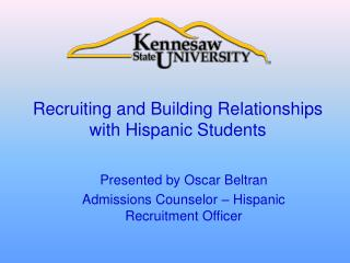 Recruiting and Building Relationships with Hispanic Students