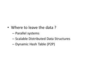 Where to leave the data ? Parallel systems Scalable Distributed Data Structures