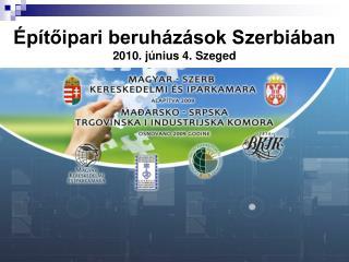 Építőipari beruházások Szerbiában 2010. június 4. Szeged