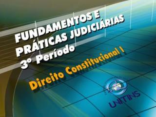 AULA 11 – 19/10/2006 TEMA 6 – ESTRUTURA DA CONSTITUIÇÃO FEDERAL DE 1988