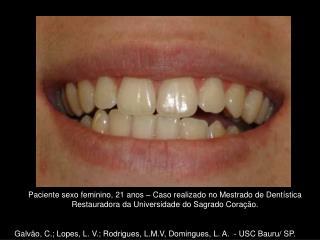 Galvão, C.; Lopes, L. V.; Rodrigues, L.M.V, Domingues, L. A.  - USC Bauru/ SP.